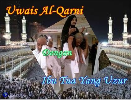 Kisah Uwais Al-Qarni Dan Ibu Tua Yang Uzur