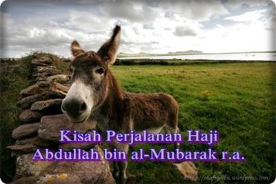 Kisah Perjalanan Haji Abdullah bin al-Mubarak r.a.